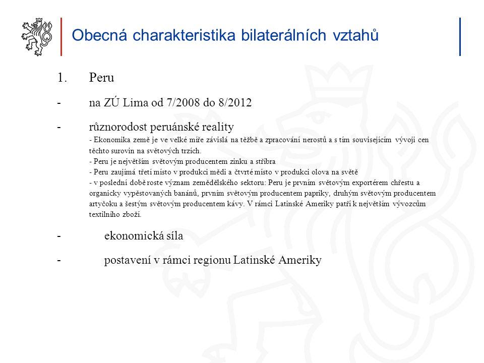 4 Obecná charakteristika bilaterálních vztahů 1.Peru -na ZÚ Lima od 7/2008 do 8/2012 -různorodost peruánské reality - Ekonomika země je ve velké míře