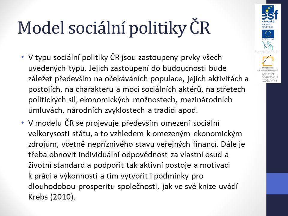 Model sociální politiky ČR V typu sociální politiky ČR jsou zastoupeny prvky všech uvedených typů.