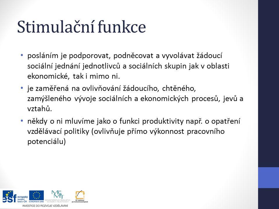 Stimulační funkce posláním je podporovat, podněcovat a vyvolávat žádoucí sociální jednání jednotlivců a sociálních skupin jak v oblasti ekonomické, tak i mimo ni.