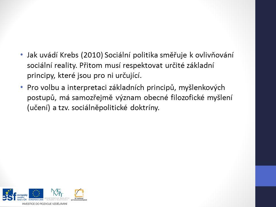 Jak uvádí Krebs (2010) Sociální politika směřuje k ovlivňování sociální reality.