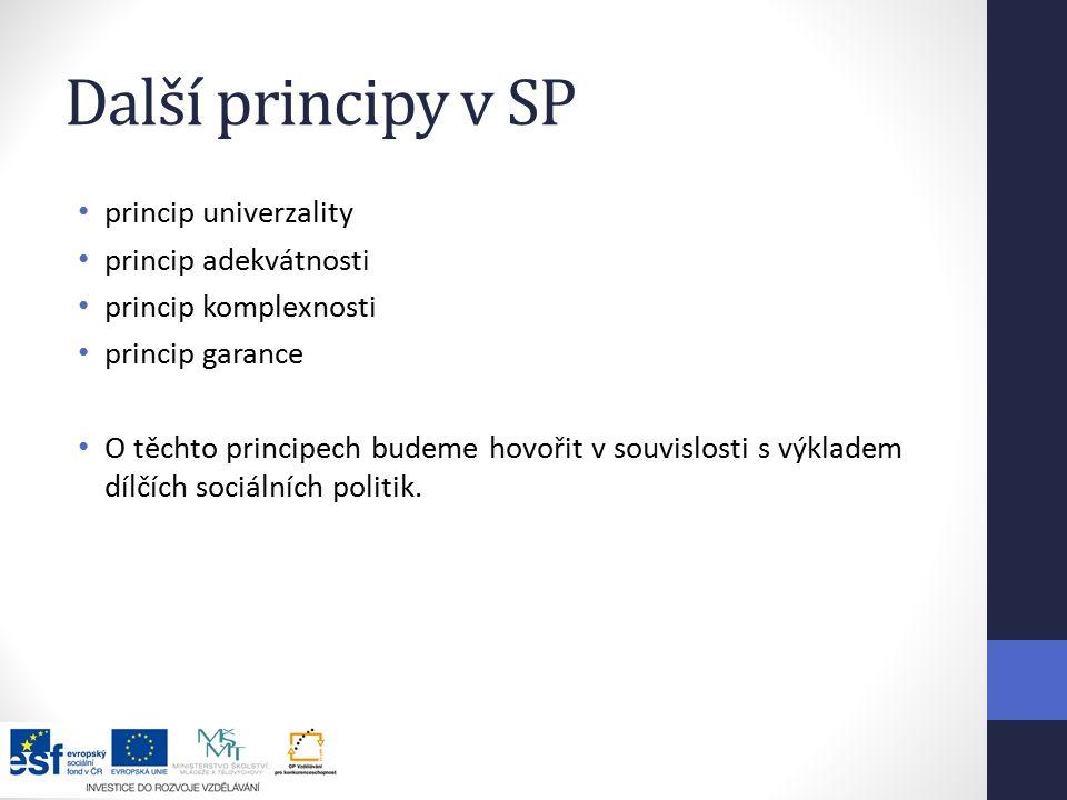 Další principy v SP princip univerzality princip adekvátnosti princip komplexnosti princip garance O těchto principech budeme hovořit v souvislosti s výkladem dílčích sociálních politik.