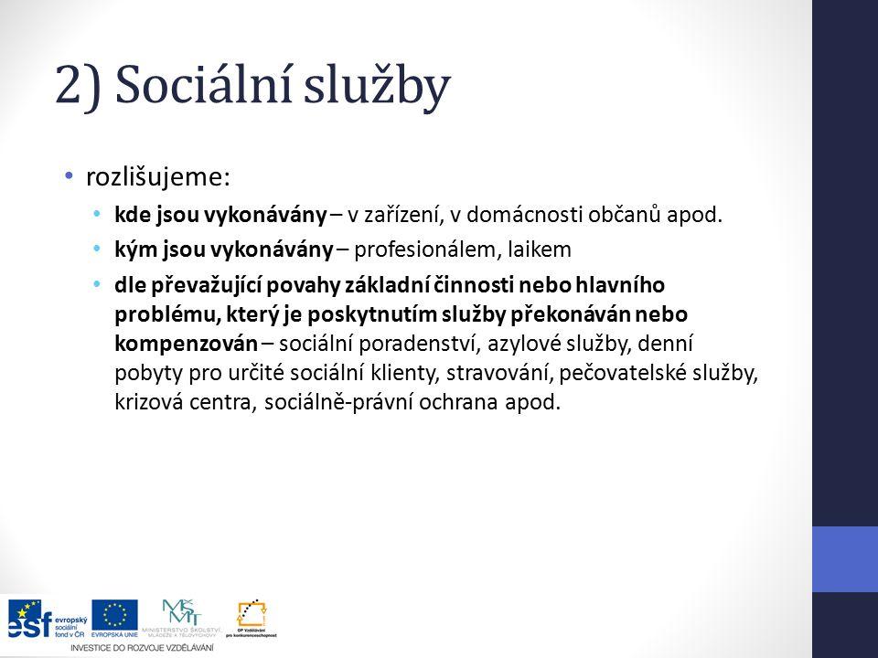 2) Sociální služby rozlišujeme: kde jsou vykonávány – v zařízení, v domácnosti občanů apod.