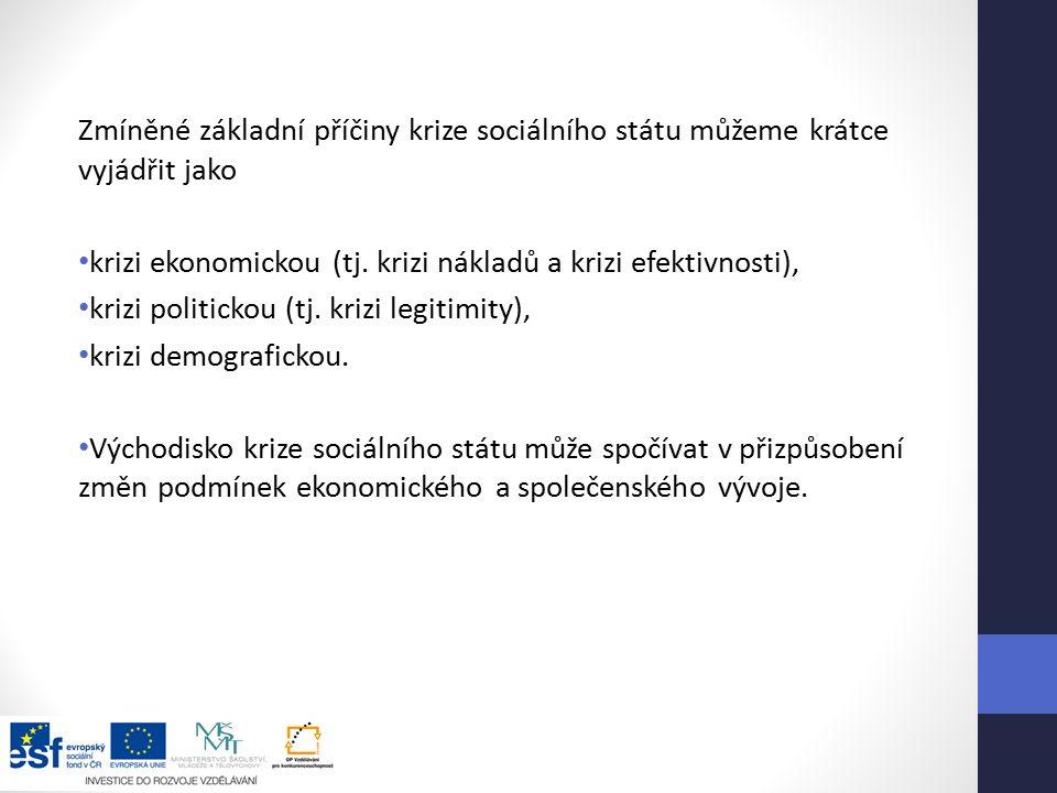 Zmíněné základní příčiny krize sociálního státu můžeme krátce vyjádřit jako krizi ekonomickou (tj.