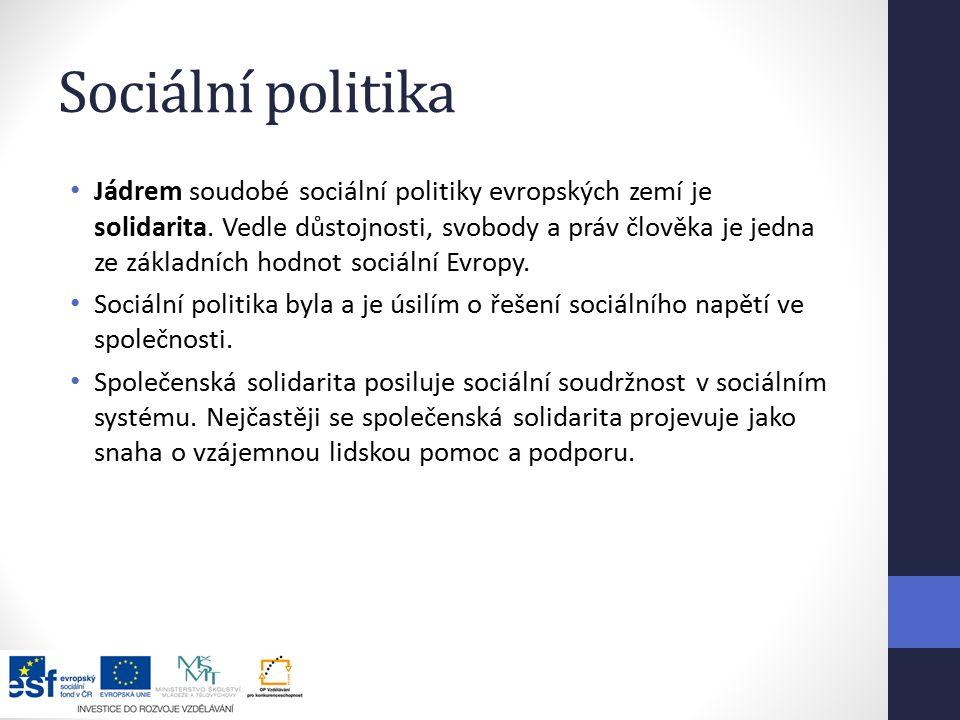 Sociální politika Jádrem soudobé sociální politiky evropských zemí je solidarita.
