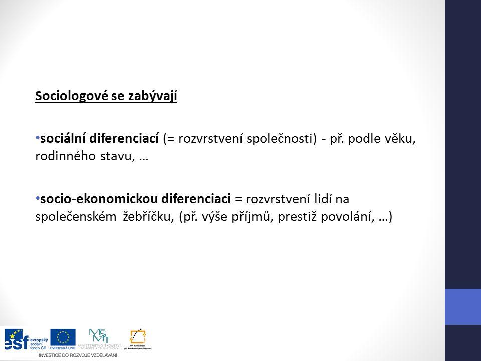 Sociologové se zabývají sociální diferenciací (= rozvrstvení společnosti) - př.