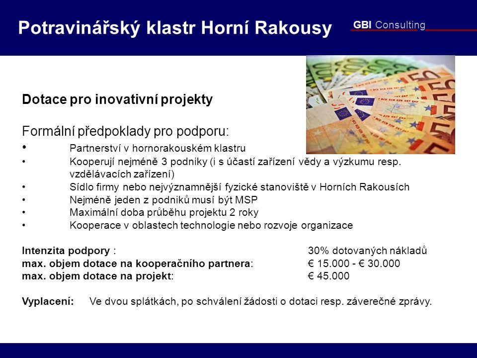 GBI Consulting Dotace pro inovativní projekty Formální předpoklady pro podporu: Partnerství v hornorakouském klastru Kooperují nejméně 3 podniky (i s