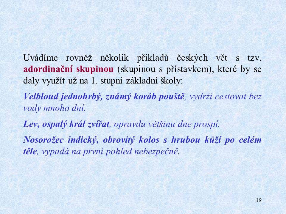 19 Uvádíme rovněž několik příkladů českých vět s tzv.