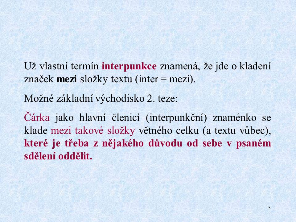 3 Už vlastní termín interpunkce znamená, že jde o kladení značek mezi složky textu (inter = mezi).