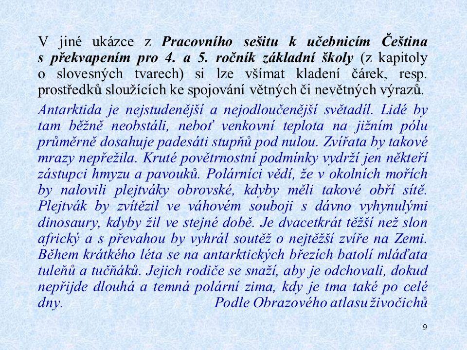 10 Použitelný pro práci se souvětím a interpunkcí může být i vhodně zvolený text básnický, k němuž se připojí příslušný úkol mluvnické či pravopisné povahy; srov.
