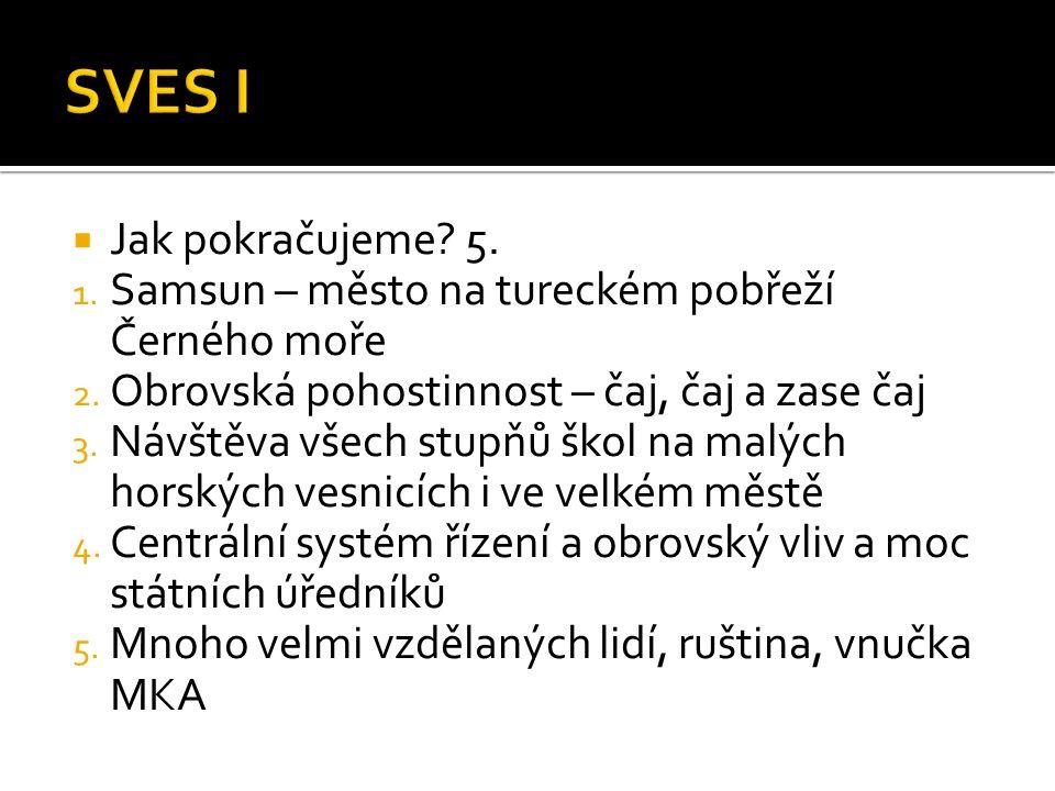  Jak pokračujeme.5. 1. Samsun – město na tureckém pobřeží Černého moře 2.