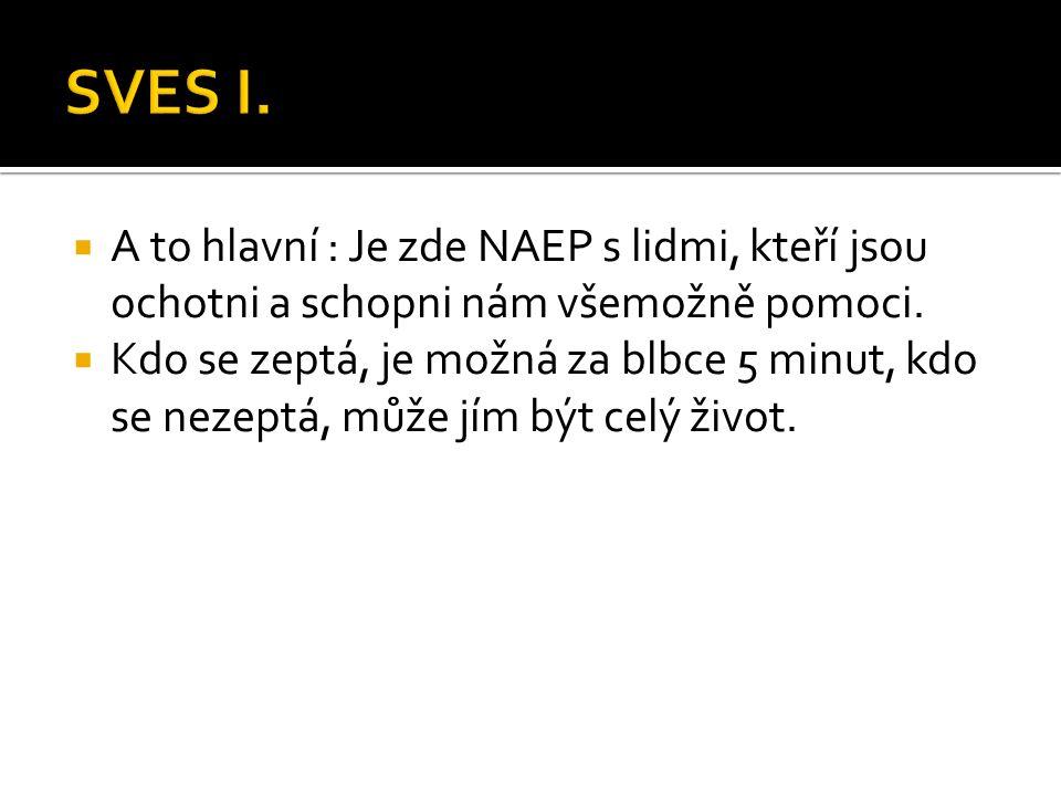  A to hlavní : Je zde NAEP s lidmi, kteří jsou ochotni a schopni nám všemožně pomoci.  Kdo se zeptá, je možná za blbce 5 minut, kdo se nezeptá, může