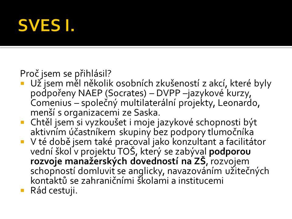 Proč jsem se přihlásil?  Už jsem měl několik osobních zkušeností z akcí, které byly podpořeny NAEP (Socrates) – DVPP –jazykové kurzy, Comenius – spol