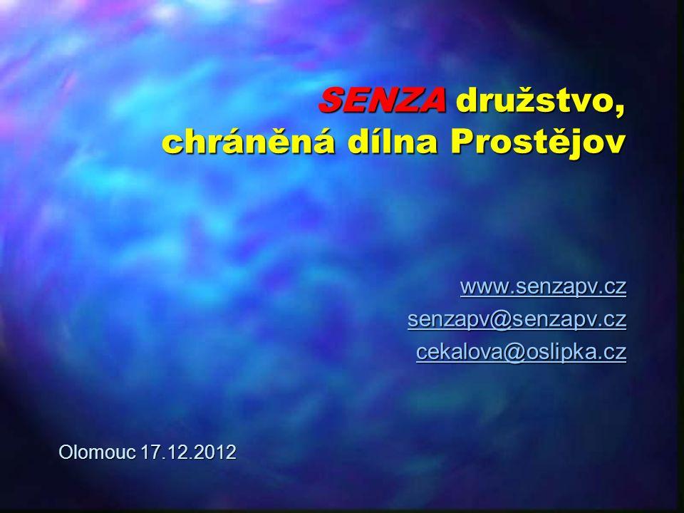SENZA družstvo, chráněná dílna Prostějov www.senzapv.cz senzapv@senzapv.cz cekalova@oslipka.cz Olomouc 17.12.2012