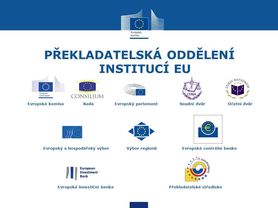 PŘEKLADATELSKÁ ODDĚLENÍ INSTITUCÍ EU Evropská komiseRada Evropský parlament Soudní dvůr Účetní dvůr Evropský a hospodářský výbor Výbor regionůEvropská centrální banka Evropská investiční bankaPřekladatelské středisko