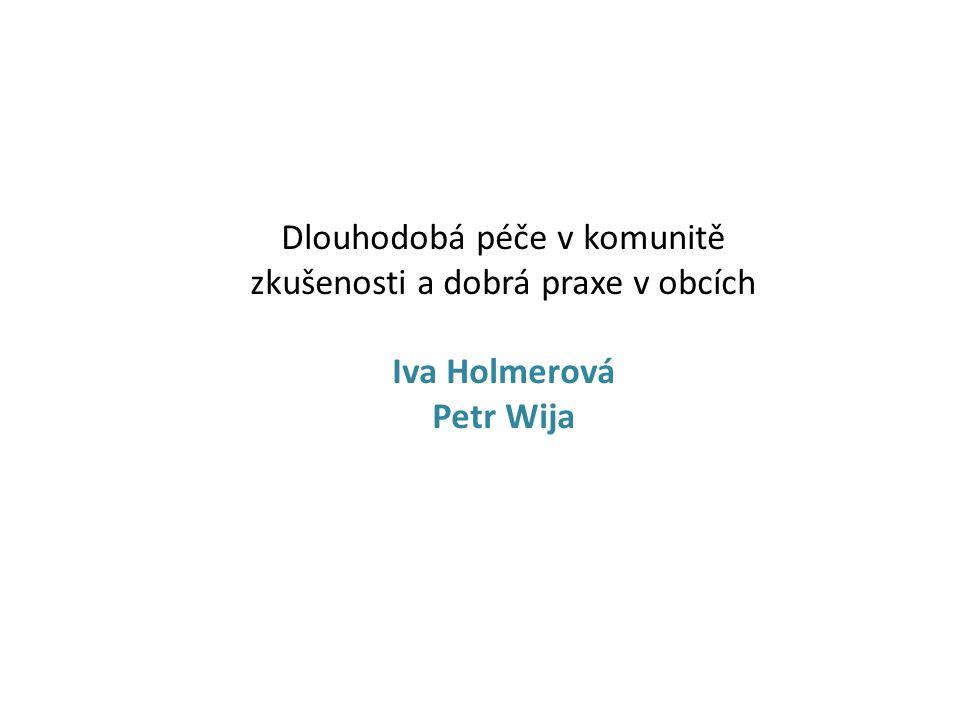 Dlouhodobá péče v komunitě zkušenosti a dobrá praxe v obcích Iva Holmerová Petr Wija