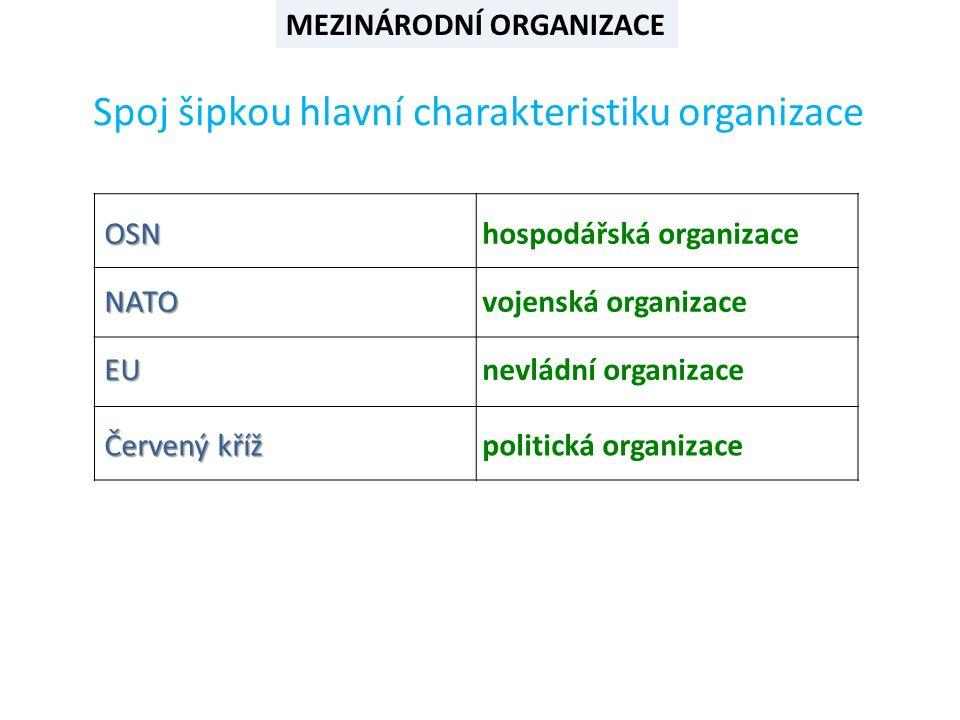 OSN NATO Červený kříž EU Spoj šipkou hlavní charakteristiku organizace hospodářská organizace politická organizace nevládní organizace vojenská organizace MEZINÁRODNÍ ORGANIZACE