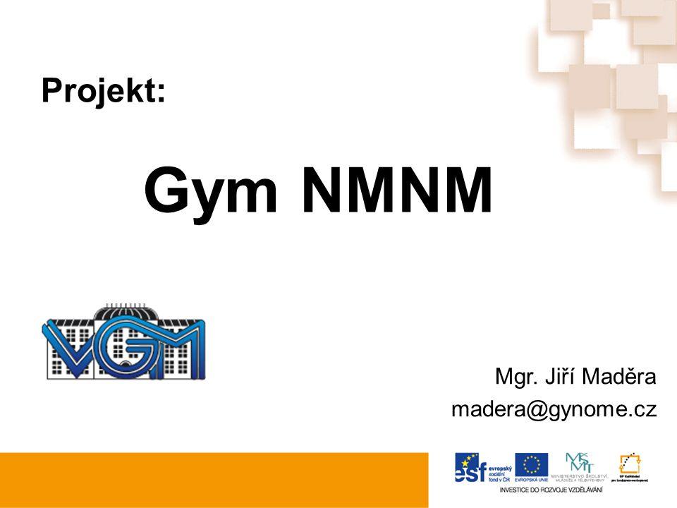 Projekt: Gym NMNM Mgr. Jiří Maděra madera@gynome.cz