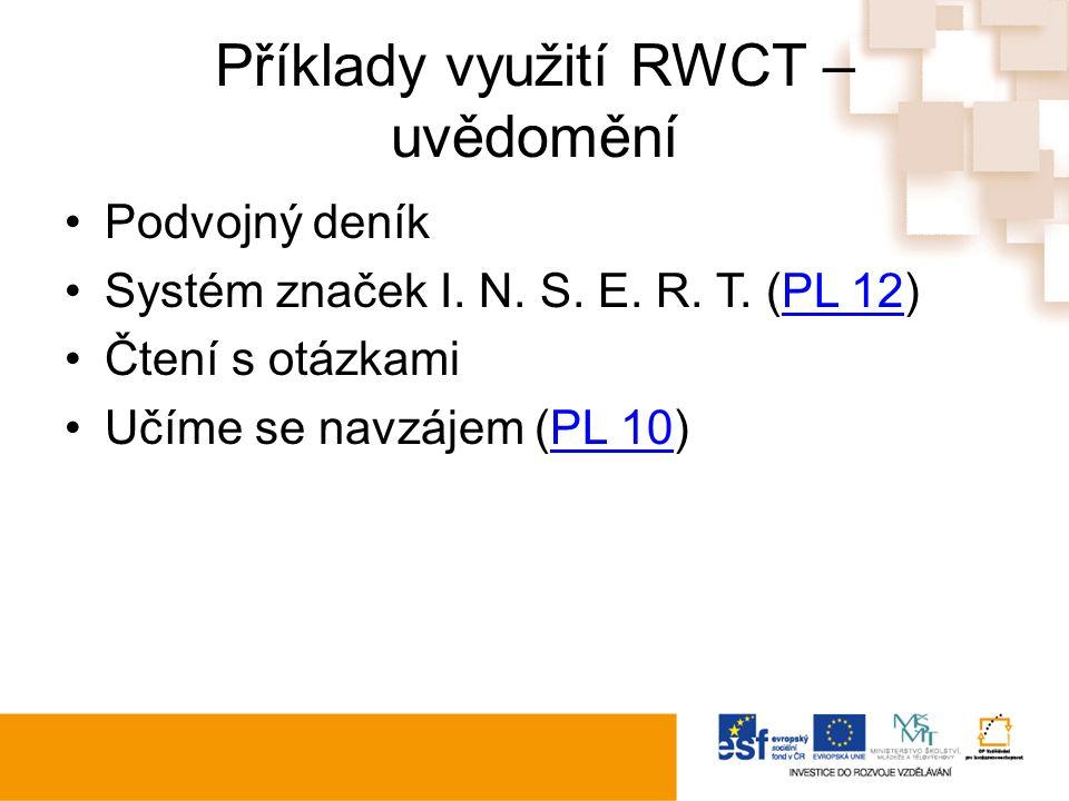 Příklady využití RWCT – uvědomění Podvojný deník Systém značek I. N. S. E. R. T. (PL 12)PL 12 Čtení s otázkami Učíme se navzájem (PL 10)PL 10