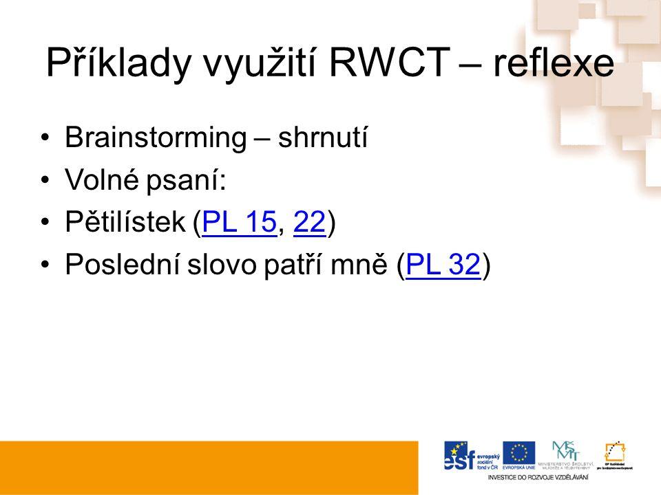 Příklady využití RWCT – reflexe Brainstorming – shrnutí Volné psaní: Pětilístek (PL 15, 22)PL 1522 Poslední slovo patří mně (PL 32)PL 32