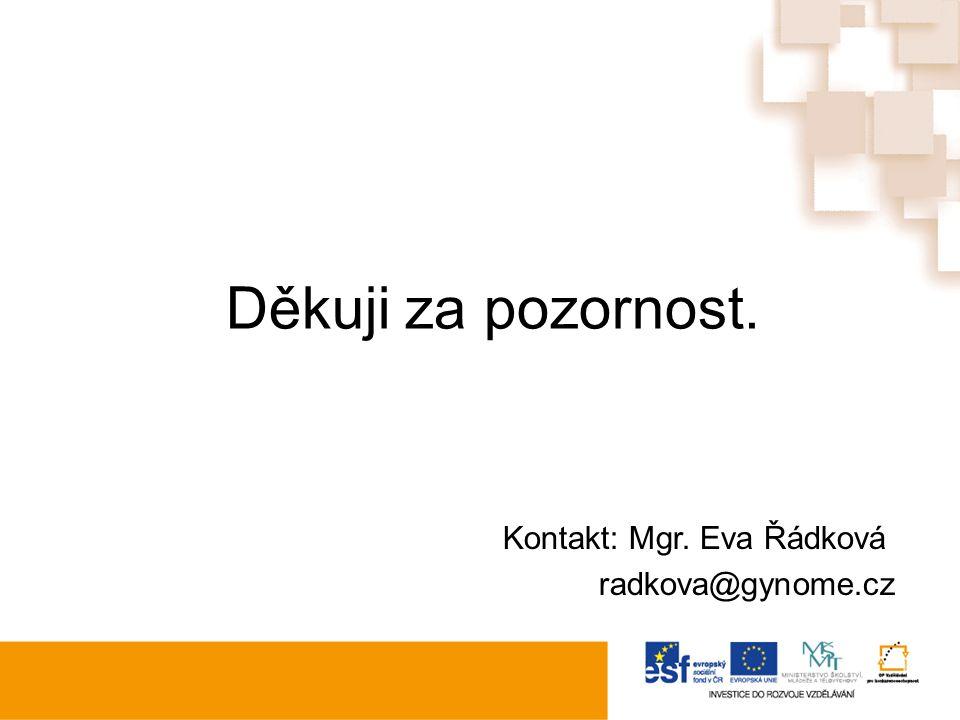 Děkuji za pozornost. Kontakt: Mgr. Eva Řádková radkova@gynome.cz