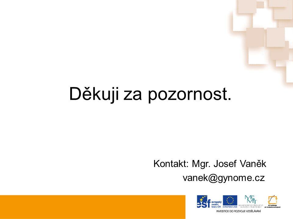 Děkuji za pozornost. Kontakt: Mgr. Josef Vaněk vanek@gynome.cz