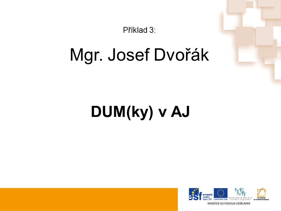 Příklad 3: Mgr. Josef Dvořák DUM(ky) v AJ