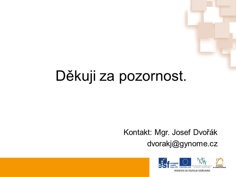 Děkuji za pozornost. Kontakt: Mgr. Josef Dvořák dvorakj@gynome.cz
