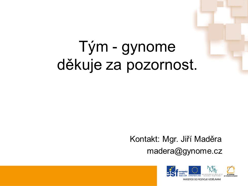 Tým - gynome děkuje za pozornost. Kontakt: Mgr. Jiří Maděra madera@gynome.cz