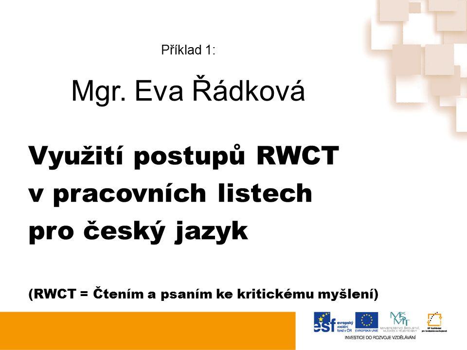 Příklad 1: Mgr. Eva Řádková Využití postupů RWCT v pracovních listech pro český jazyk (RWCT = Čtením a psaním ke kritickému myšlení)