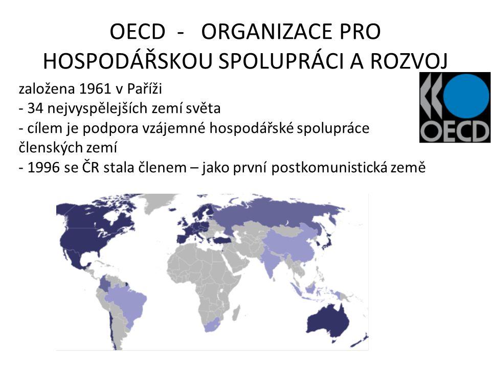 OECD - ORGANIZACE PRO HOSPODÁŘSKOU SPOLUPRÁCI A ROZVOJ založena 1961 v Paříži - 34 nejvyspělejších zemí světa - cílem je podpora vzájemné hospodářské