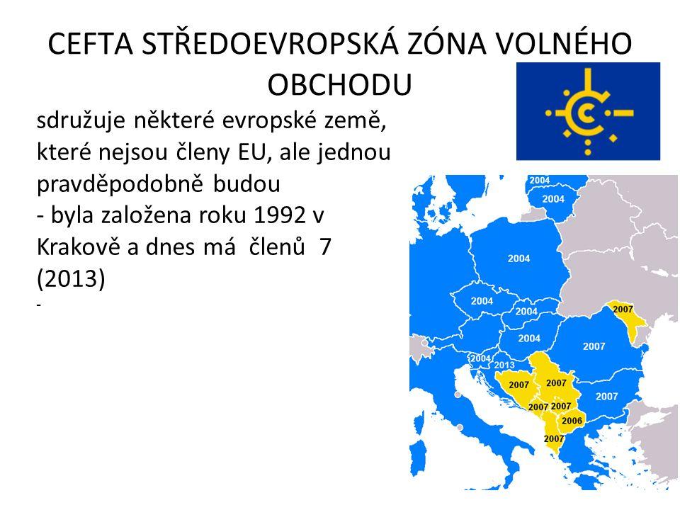 CEFTA STŘEDOEVROPSKÁ ZÓNA VOLNÉHO OBCHODU sdružuje některé evropské země, které nejsou členy EU, ale jednou pravděpodobně budou - byla založena roku 1
