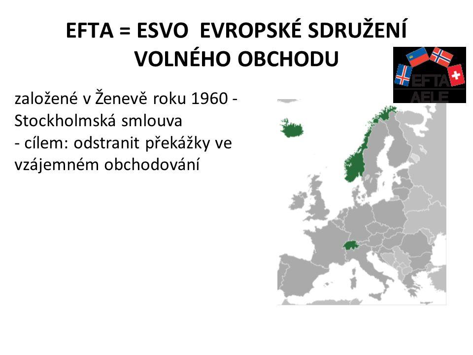 EFTA = ESVO EVROPSKÉ SDRUŽENÍ VOLNÉHO OBCHODU založené v Ženevě roku 1960 - Stockholmská smlouva - cílem: odstranit překážky ve vzájemném obchodování