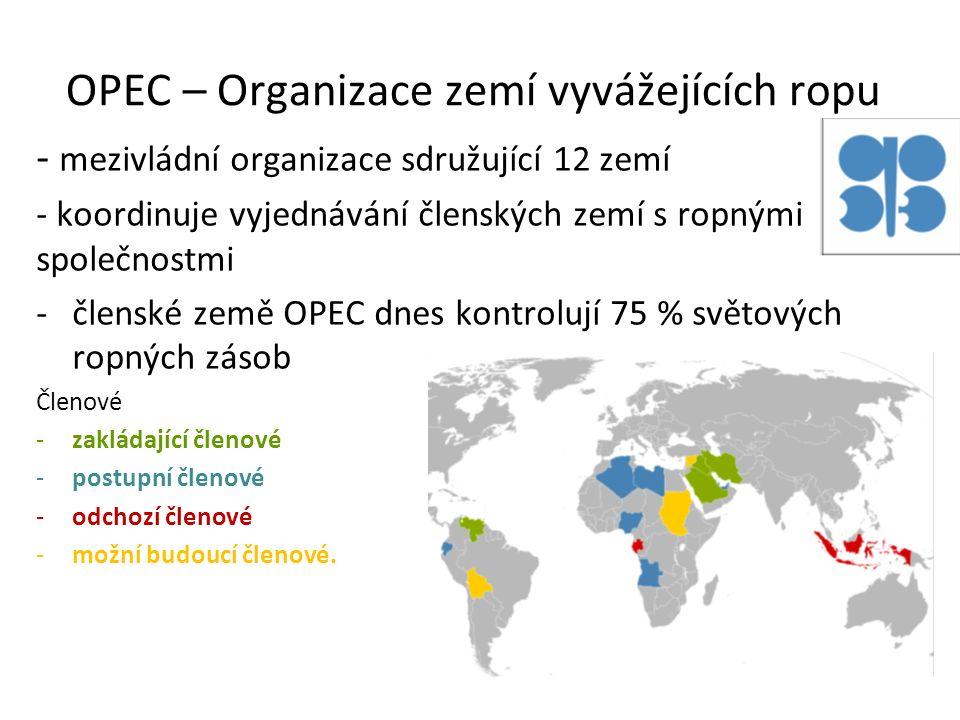 OPEC – Organizace zemí vyvážejících ropu - mezivládní organizace sdružující 12 zemí - koordinuje vyjednávání členských zemí s ropnými společnostmi -čl