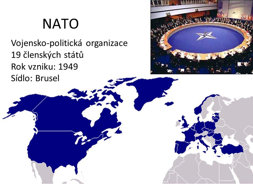 NATO Vojensko-politická organizace 19 členských států Rok vzniku: 1949 Sídlo: Brusel