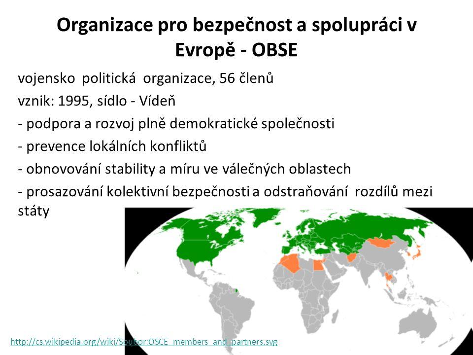 Organizace pro bezpečnost a spolupráci v Evropě - OBSE vojensko politická organizace, 56 členů vznik: 1995, sídlo - Vídeň - podpora a rozvoj plně demo