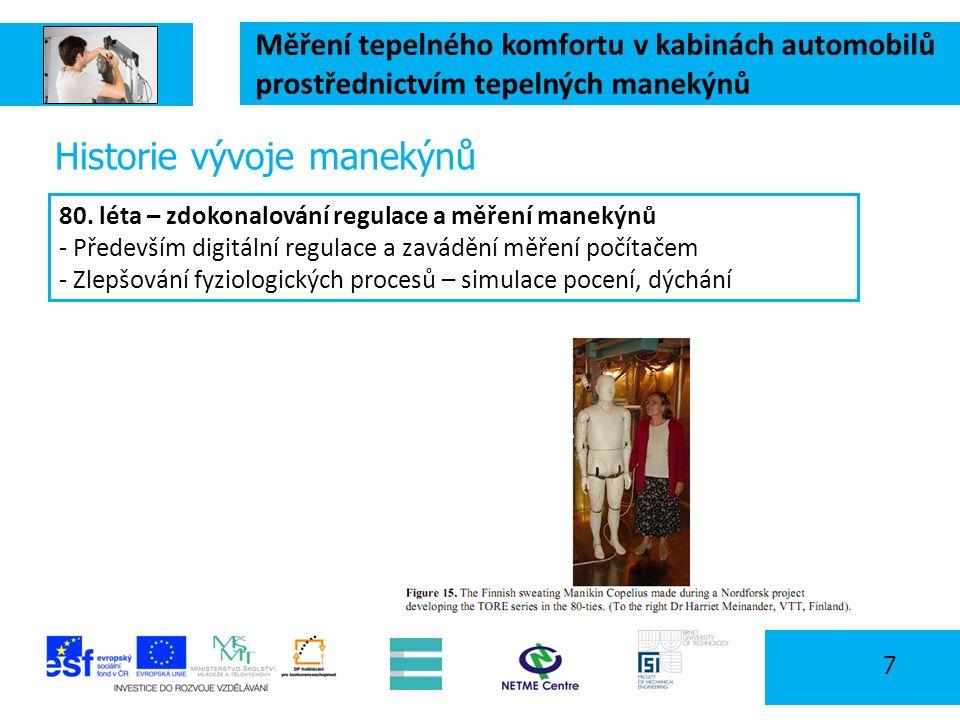 Měření tepelného komfortu v kabinách automobilů prostřednictvím tepelných manekýnů 58 Plán experimentu pro workshop Cíl: Změření změny lokálního tep.