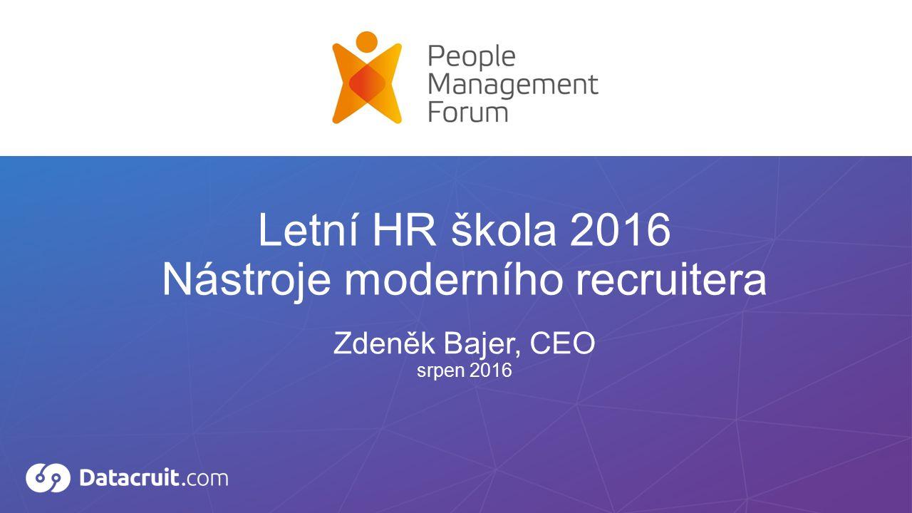 Zdeněk Bajer, CEO srpen 2016 Letní HR škola 2016 Nástroje moderního recruitera