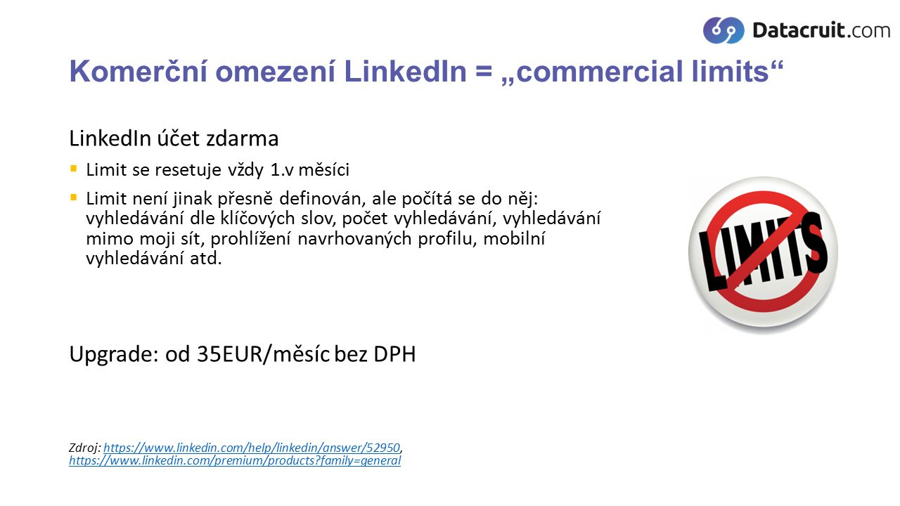 """Komerční omezení LinkedIn = """"commercial limits LinkedIn účet zdarma  Limit se resetuje vždy 1.v měsíci  Limit není jinak přesně definován, ale počítá se do něj: vyhledávání dle klíčových slov, počet vyhledávání, vyhledávání mimo moji sít, prohlížení navrhovaných profilu, mobilní vyhledávání atd."""