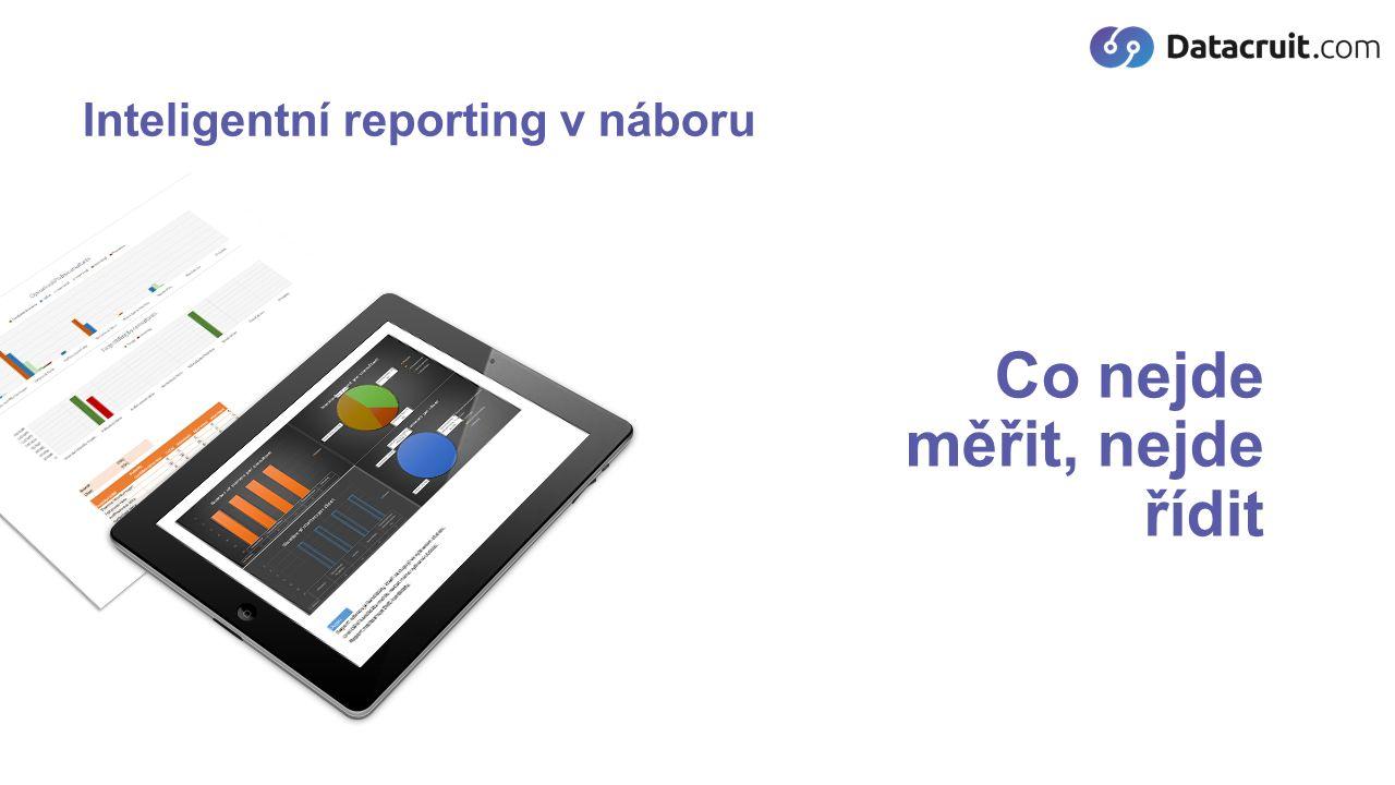 Co nejde měřit, nejde řídit Inteligentní reporting v náboru