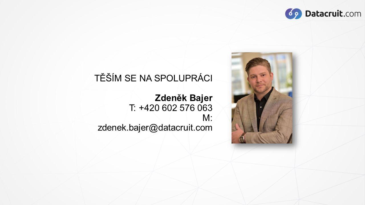 TĚŠÍM SE NA SPOLUPRÁCI Zdeněk Bajer T: +420 602 576 063 M: zdenek.bajer@datacruit.com