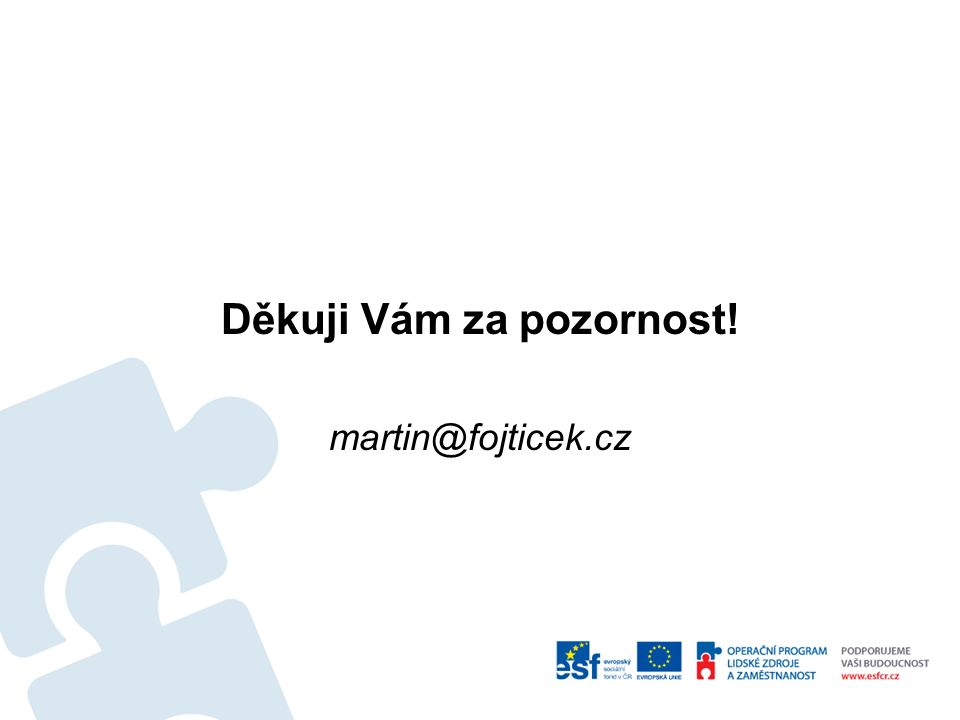 Děkuji Vám za pozornost! martin@fojticek.cz