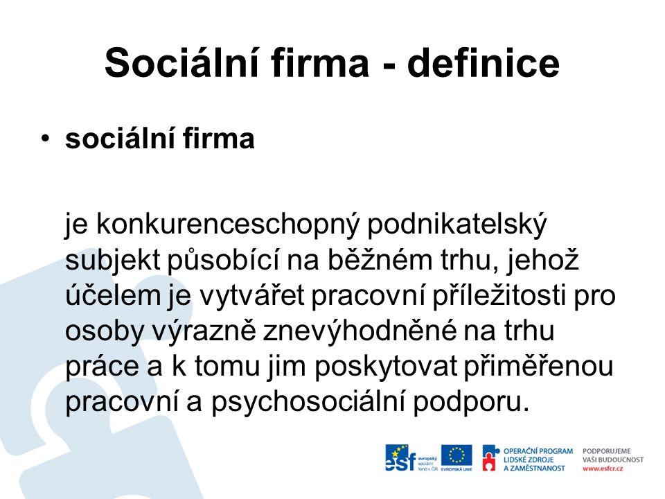 Sociální firma - definice sociální firma je konkurenceschopný podnikatelský subjekt působící na běžném trhu, jehož účelem je vytvářet pracovní příležitosti pro osoby výrazně znevýhodněné na trhu práce a k tomu jim poskytovat přiměřenou pracovní a psychosociální podporu.