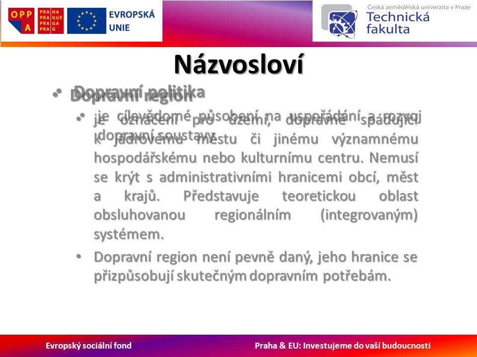 Evropský sociální fond Praha & EU: Investujeme do vaší budoucnosti Dopravní region Dopravní region je označení pro území, dopravně spádující k jádrovému městu či jinému významnému hospodářskému nebo kulturnímu centru.
