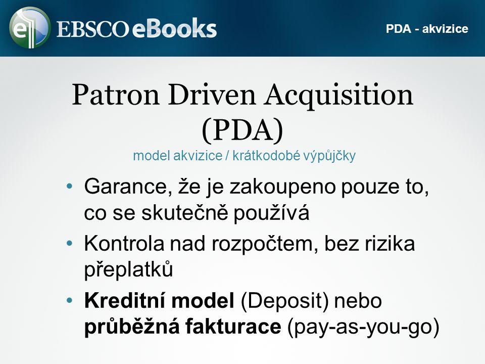 Patron Driven Acquisition (PDA) model akvizice / krátkodobé výpůjčky Garance, že je zakoupeno pouze to, co se skutečně používá Kontrola nad rozpočtem, bez rizika přeplatků Kreditní model (Deposit) nebo průběžná fakturace (pay-as-you-go) PDA - akvizice