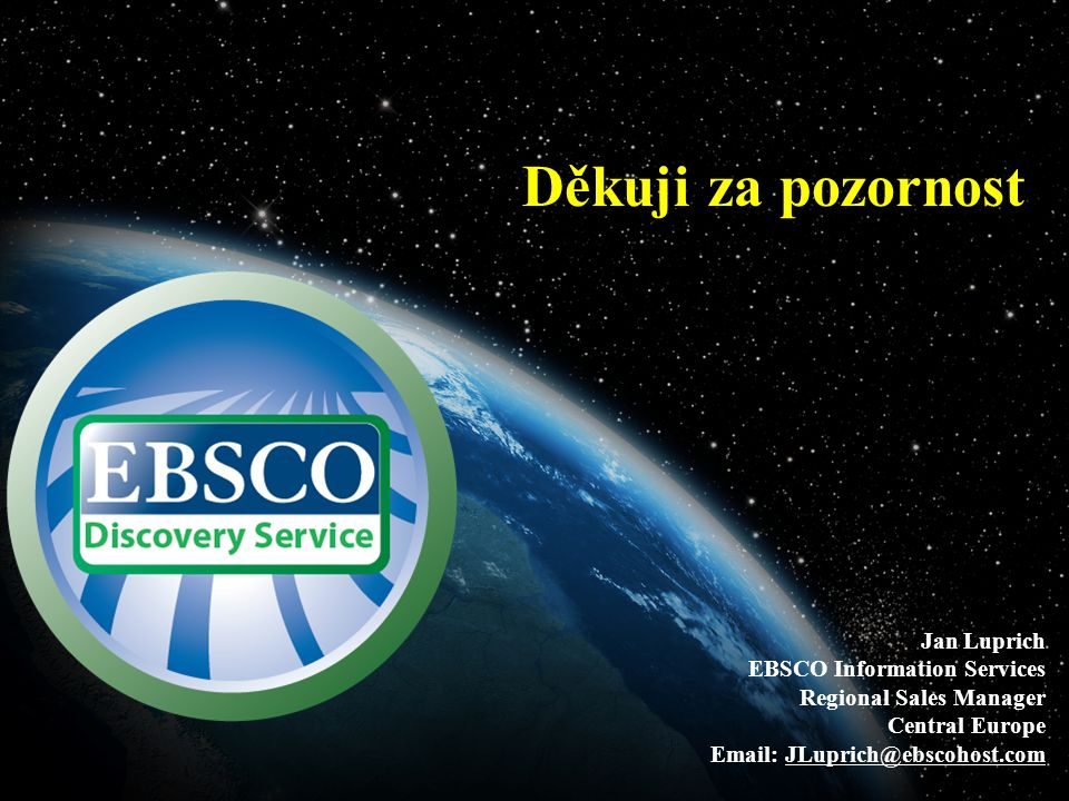 Děkuji za pozornost Jan Luprich EBSCO Information Services Regional Sales Manager Central Europe Email: JLuprich@ebscohost.com