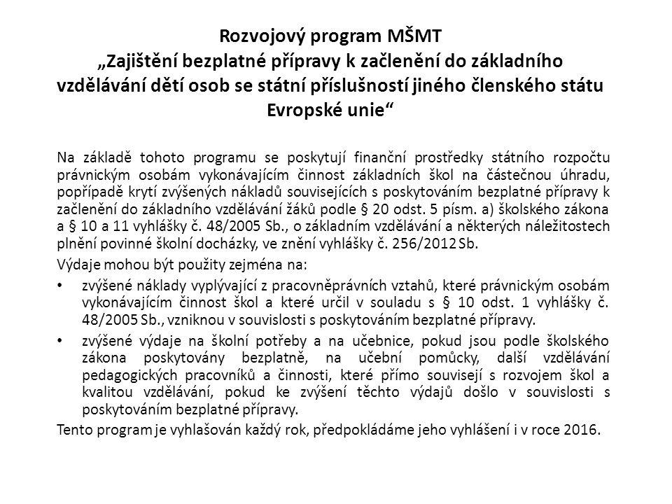 """Rozvojový program MŠMT """"Zajištění bezplatné přípravy k začlenění do základního vzdělávání dětí osob se státní příslušností jiného členského státu Evropské unie Na základě tohoto programu se poskytují finanční prostředky státního rozpočtu právnickým osobám vykonávajícím činnost základních škol na částečnou úhradu, popřípadě krytí zvýšených nákladů souvisejících s poskytováním bezplatné přípravy k začlenění do základního vzdělávání žáků podle § 20 odst."""