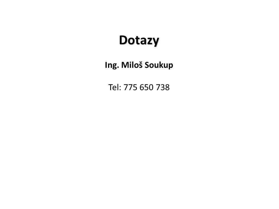60 Dotazy Ing. Miloš Soukup Tel: 775 650 738