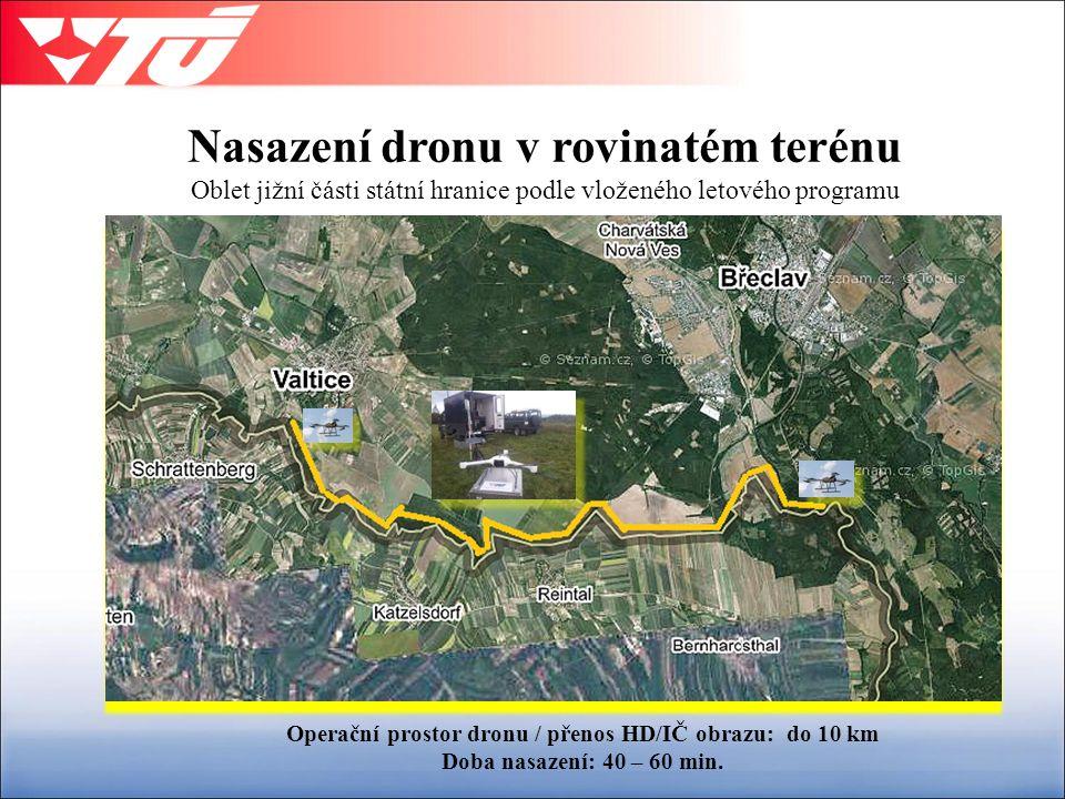 Nasazení dronu v rovinatém terénu Oblet jižní části státní hranice podle vloženého letového programu Sokol UAV Operační prostor dronu / přenos HD/IČ obrazu: do 10 km Doba nasazení: 40 – 60 min.
