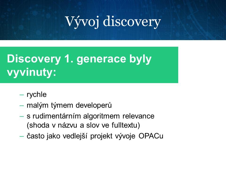 Vývoj discovery –rychle –malým týmem developerů –s rudimentárním algoritmem relevance (shoda v názvu a slov ve fulltextu) –často jako vedlejší projekt vývoje OPACu Discovery 1.