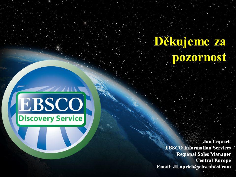 Děkujeme za pozornost Jan Luprich EBSCO Information Services Regional Sales Manager Central Europe Email: JLuprich@ebscohost.com